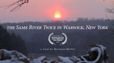 The Same River Twice in Warwick, New York — A film by Michael McVey (2018)